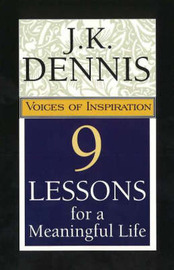 9 Lessons for a Meaningful Life: Voices of Inspiration by J.K. Dennis image