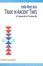 India-West Asia Trade in Ancient Times by Giridhari Prasad Das