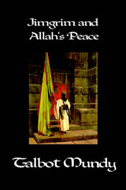 Jimgrim and Allah's Peace by Talbot Mundy