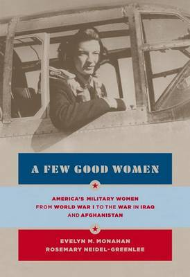 A Few Good Women: America's Military Women from World War I to the War in Iraq and Afghanistan by Evelyn Monahan image
