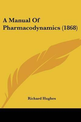 A Manual Of Pharmacodynamics (1868) by Richard Hughes image