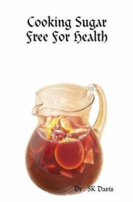 Cooking Sugar Free For Health by Dr . SK Davis image