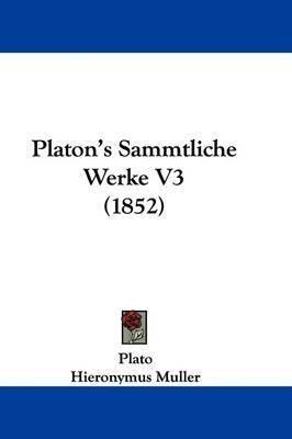 Platon's Sammtliche Werke V3 (1852) by Plato