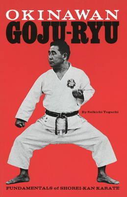 Okinawan Goju-Ryu: Fundamentals of Shorei-Kan Karate by Seikichi Toguchi
