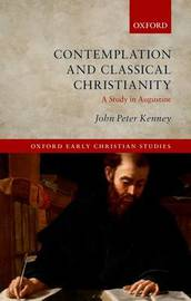 Contemplation and Classical Christianity by John Peter Kenney