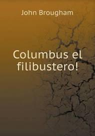 Columbus El Filibustero! by John Brougham