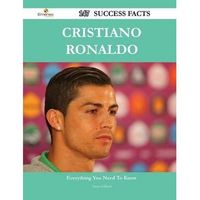 Cristiano Ronaldo 147 Success Facts - Everything You Need to Know about Cristiano Ronaldo by Anna Gilbert