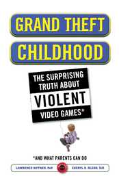 Grand Theft Childhood: The Surprising Truth About Violent Video Games and by Lawrence Kutner