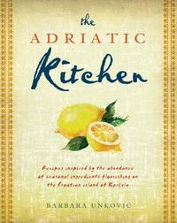 The Adriatic Kitchen by Barbara Unkovic