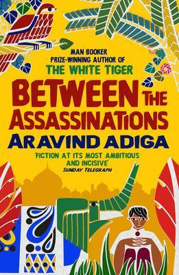 Between the Assassinations by Aravind Adiga image