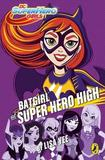 DC Super Hero Girls: Batgirl at Super Hero High by Lisa Yee