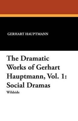 The Dramatic Works of Gerhart Hauptmann, Vol. 1 by Gerhart Hauptmann