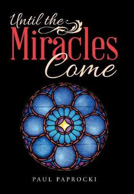 Until the Miracles Come by Paul Paprocki