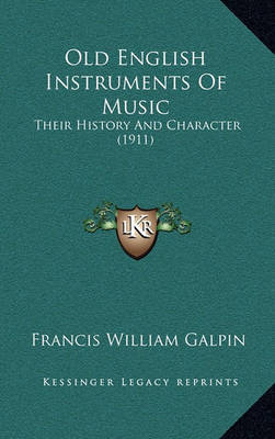 Old English Instruments of Music: Their History and Character (1911) by Francis William Galpin