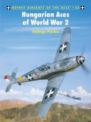 Hungarian and Bulgarian Aces of World War 2 by Gyorgy Punka