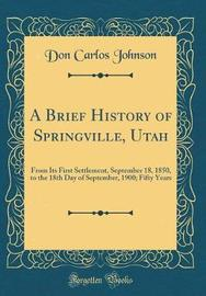 A Brief History of Springville, Utah by Don Carlos Johnson image