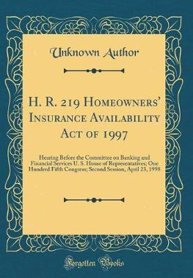 H. R. 219 Homeowners' Insurance Availability Act of 1997 by Unknown Author