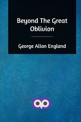 Beyond The Great Oblivion by George Allan England