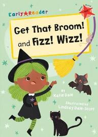 Get That Broom! and Fizz! Wizz! by Katie Dale