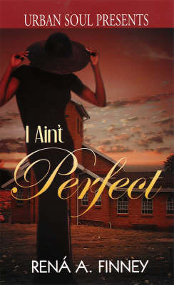 I Ain't Perfect by Rena A Finney