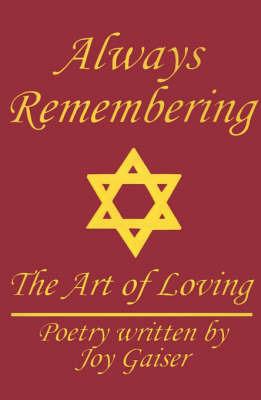 Always Remembering: The Art of Loving by Joy Gaiser