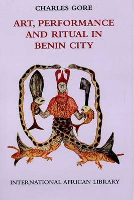 Art, Performance and Ritual in Benin City by Charles Gore