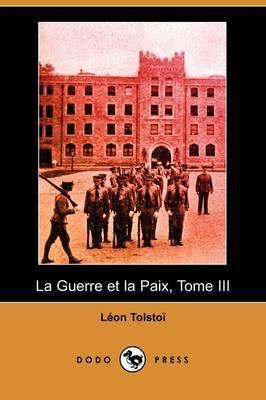La Guerre Et La Paix, Tome III (Dodo Press) by Leon Tolstoi