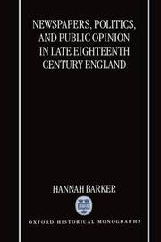 Newspapers, Politics, and Public Opinion in Late Eighteenth-Century England by Hannah Barker image