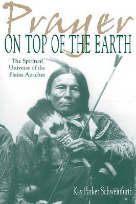 Prayer on Top of the Earth: The Spiritual Universe of the Plains Apaches by Kay Parker Schweinfurth image