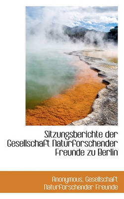 Sitzungsberichte Der Gesellschaft Naturforschender Freunde Zu Berlin by * Anonymous