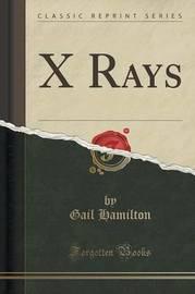 X Rays (Classic Reprint) by Gail Hamilton