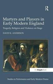 Martyrs and Players in Early Modern England by David K. Anderson image