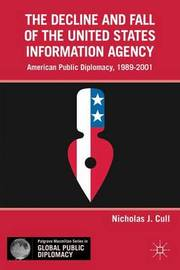 The Decline and Fall of the United States Information Agency by Nicholas John Cull