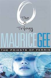 The Priests of Ferris : The O Trilogy Volume 2 by MAURICE GEE