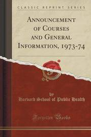 Announcement of Courses and General Information, 1973-74 (Classic Reprint) by Harvard School of Public Health