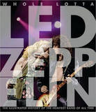 "Whole Lotta ""Led Zeppelin"": The Illustrated History of the Heaviest Rock Band of All Time by Jon Bream"