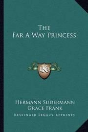 The Far a Way Princess by Hermann Sudermann