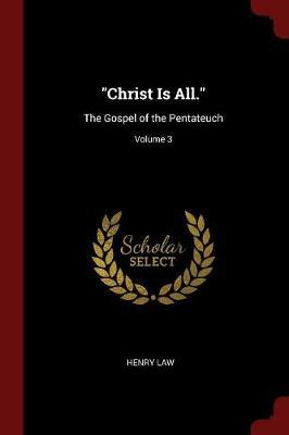 Christ Is All. by Henry Law
