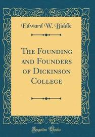 The Founding and Founders of Dickinson College (Classic Reprint) by Edward W Biddle image