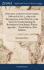 A Discourse on the Love of Our Country, Delivered on Nov. 4, 1789, at the Meeting-House in the Old Jewry, to the Society for Commemorating the Revolution in Great Britain. with an Appendix, ... Fourth Edition, with Additions by Richard Price image