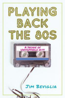 Playing Back the 80s by Jim Beviglia image