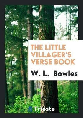 The Little Villager's Verse Book by W. L. Bowles