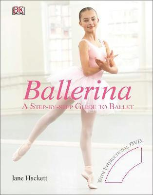 Ballerina: A Step-by-Step Guide to Ballet by Jane Hackett