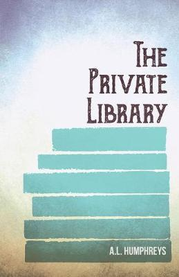 The Private Library by A L Humphreys