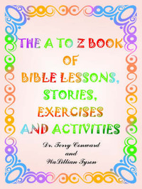 The to Z Book of Bible Lessons, Stories, Exercises and Activities by Dr. Terry Conward image