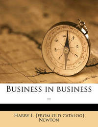 Business in Business .. by Harry L Newton
