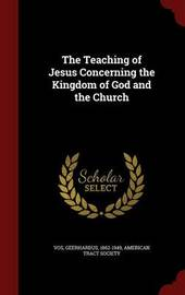 The Teaching of Jesus Concerning the Kingdom of God and the Church by Geerhardus Vos