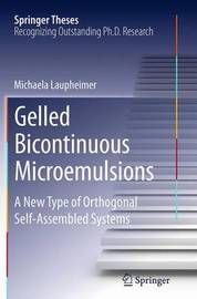 Gelled Bicontinuous Microemulsions by Michaela Laupheimer