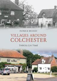 Villages Around Colchester Through Time by Patrick Denney image