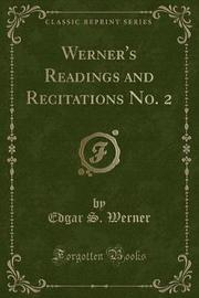 Werner's Readings and Recitations No. 2 (Classic Reprint) by Edgar S. Werner